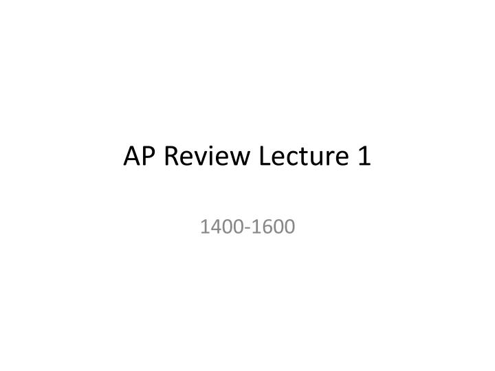 AP Review Lecture 1