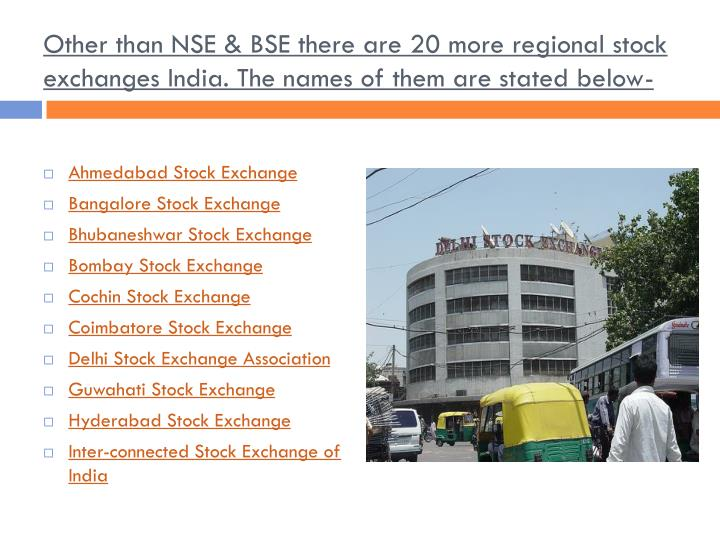 Other than NSE & BSE there are 20 more regional stock exchanges India. The names of them are stated below-