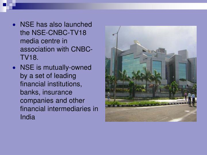 NSE has also launched the NSE-CNBC-TV18 media centre in association with CNBC-TV18.