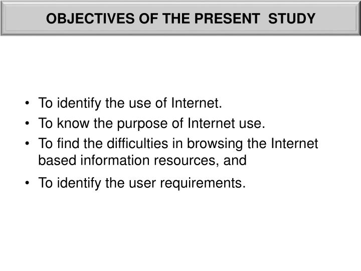 OBJECTIVES OF THE PRESENT  STUDY