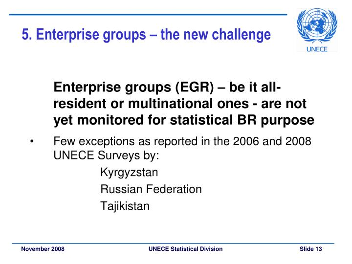 Enterprise groups (EGR) – be it all-resident or multinational ones - are not yet monitored for statistical BR purpose