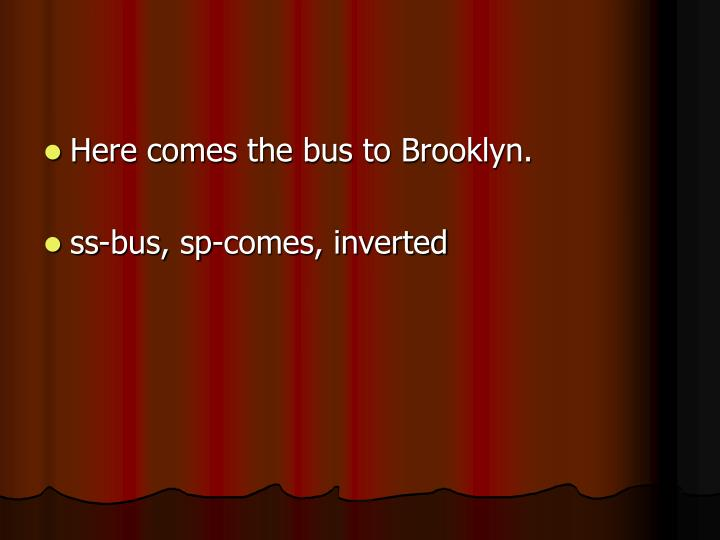 Here comes the bus to Brooklyn.