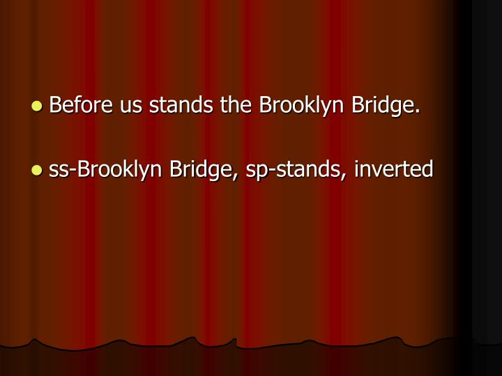 Before us stands the Brooklyn Bridge.