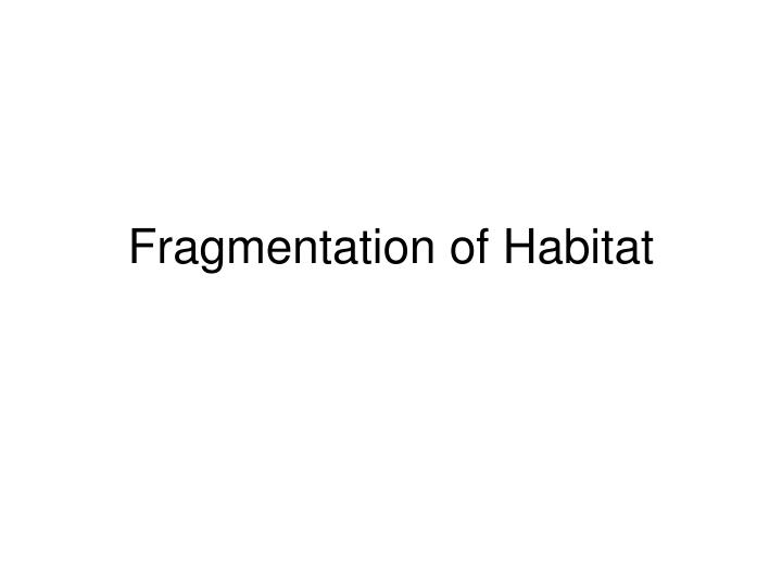 Fragmentation of habitat