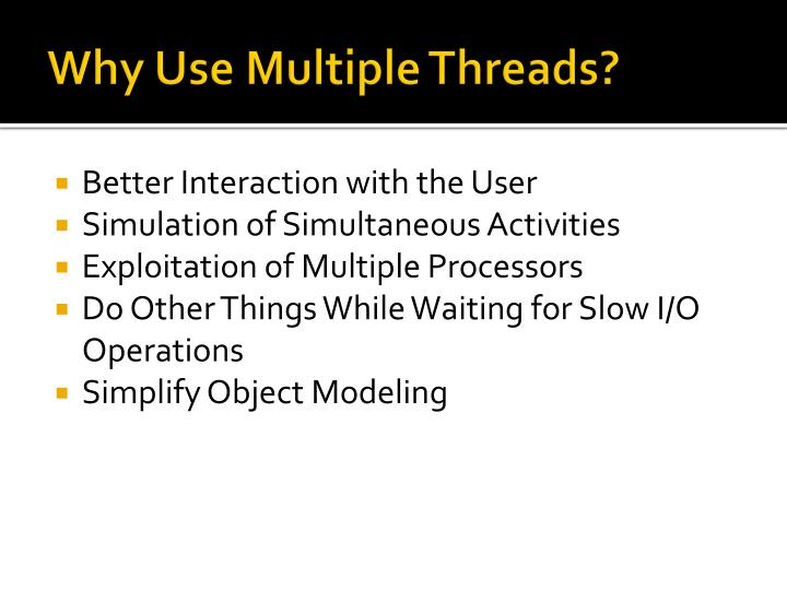 Why Use Multiple Threads?