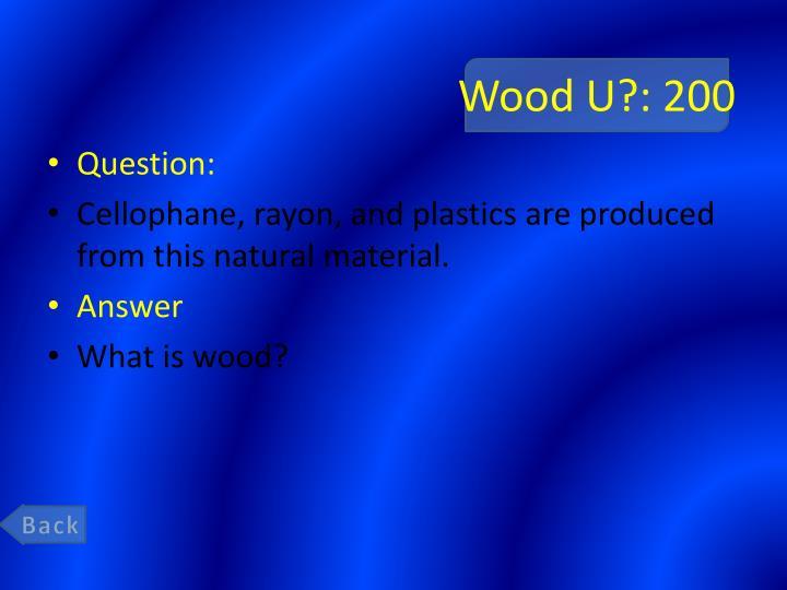 Wood U?: 200