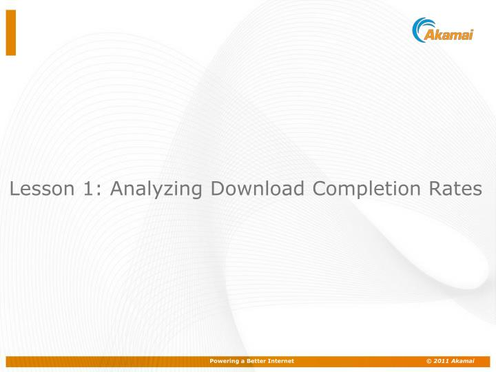 Lesson 1: Analyzing Download Completion Rates