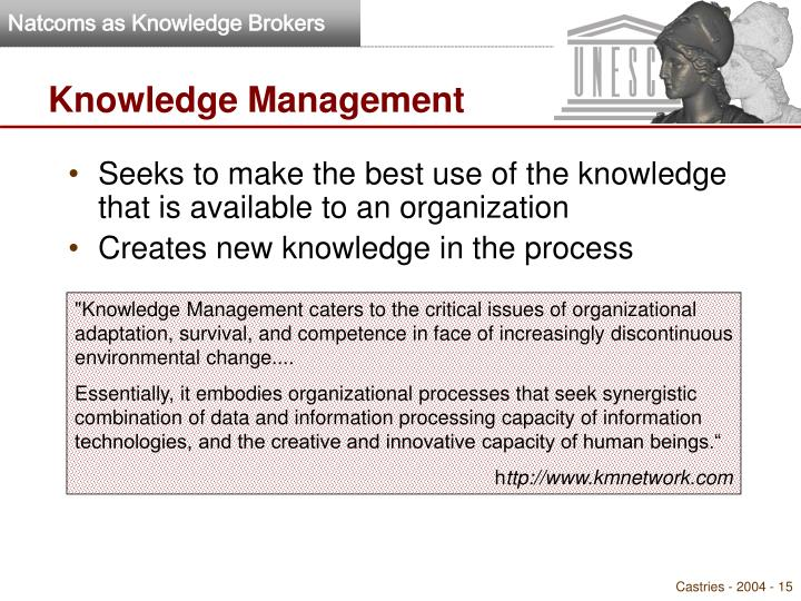 Seeks to make the best use of the knowledge that is available to an organization