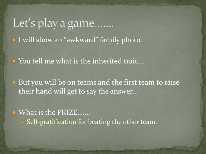 Let's play a game…….