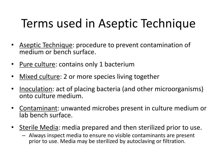 aseptic technique and bacterial anatomy and Aseptic technique the use of surgical practices that restrict microorganisms in the environment and prevent contamination of the surgical wound (see surgical asepsis)called also sterile technique.