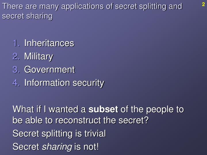 There are many applications of secret splitting and secret sharing