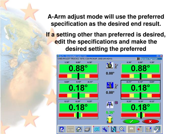 A-Arm adjust mode will use the preferred specification as the desired end result.