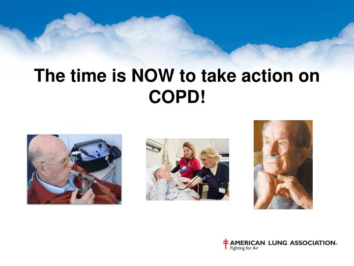 The time is NOW to take action on COPD!