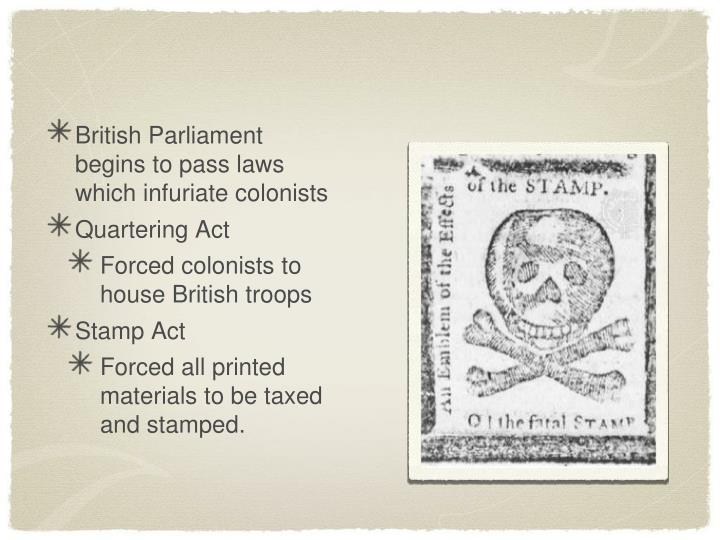 British Parliament begins to pass laws which infuriate colonists
