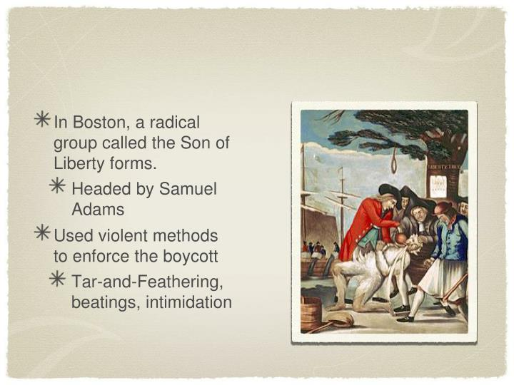 In Boston, a radical group called the Son of Liberty forms.