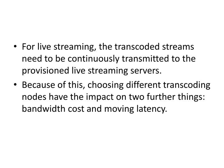 For live streaming, the