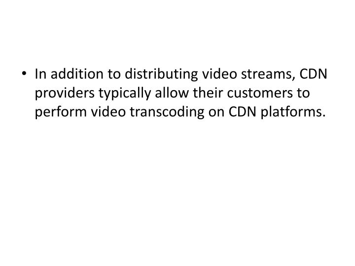 In addition to distributing video streams, CDN