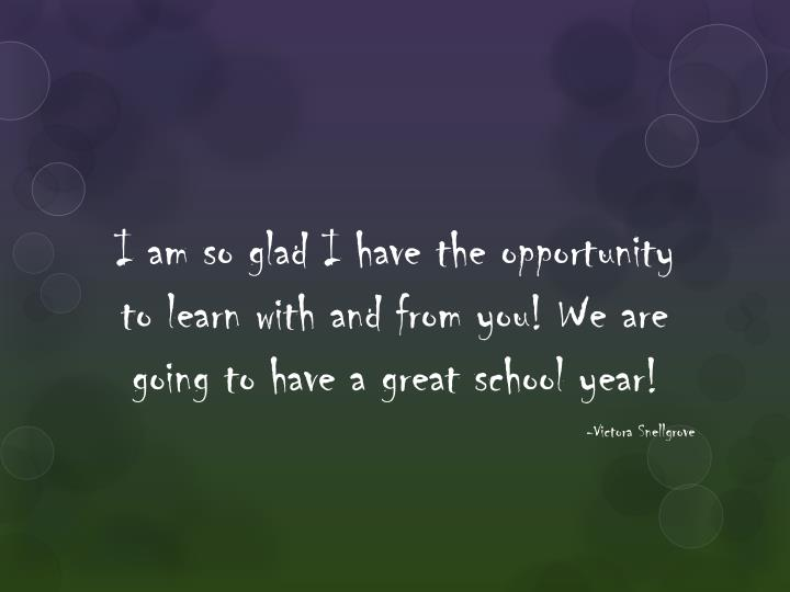 I am so glad I have the opportunity to learn with and from you! We are going to have a great school year!