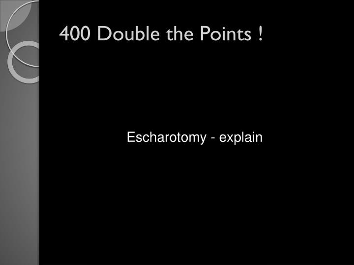 400 Double the Points !
