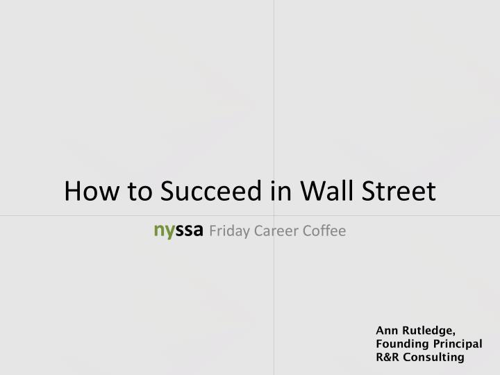How to succeed in wall street