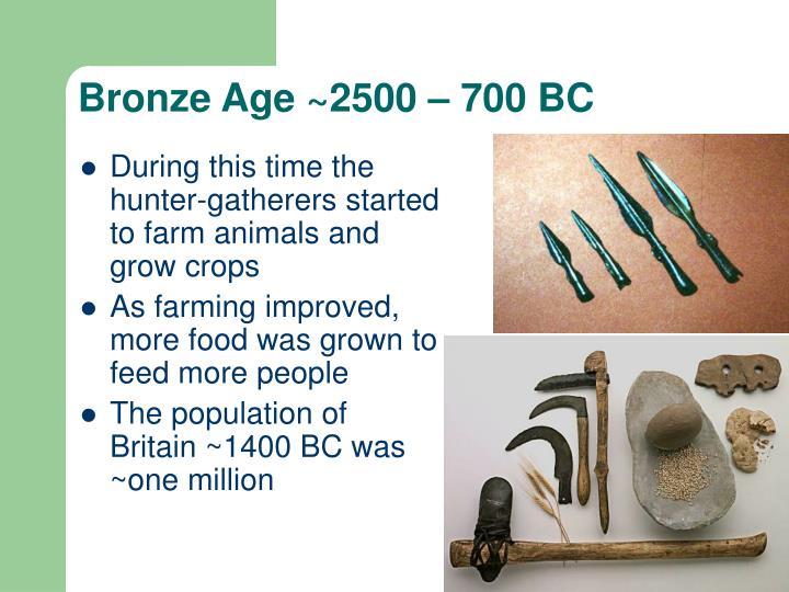 Bronze Age ~2500 – 700 BC