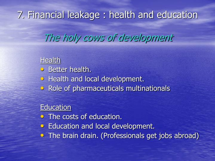 7. Financial leakage : health and education
