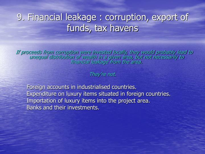 9. Financial leakage : corruption, export of funds, tax havens