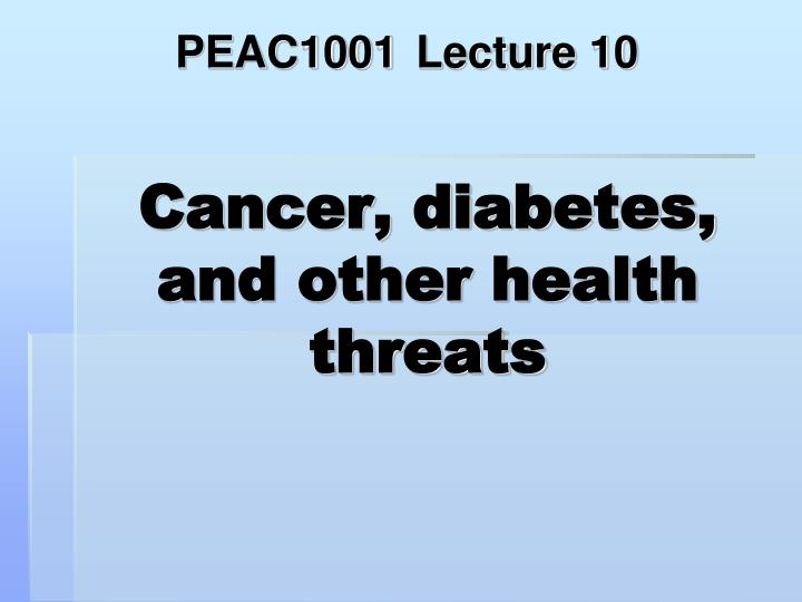 Cancer diabetes and other health threats