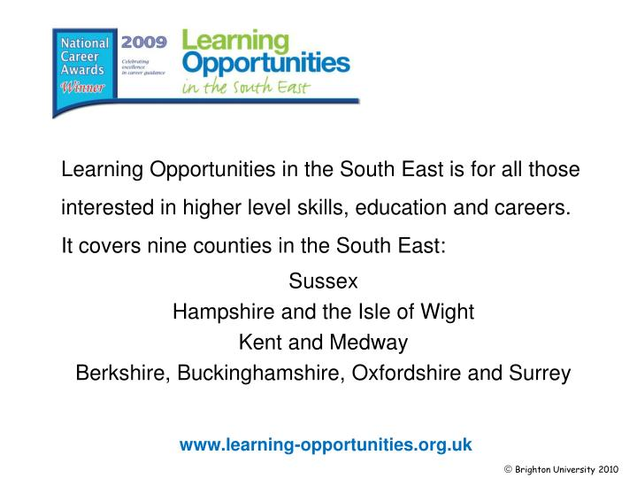 Learning Opportunities in the South East is for all those interested in higher level skills, education and careers.