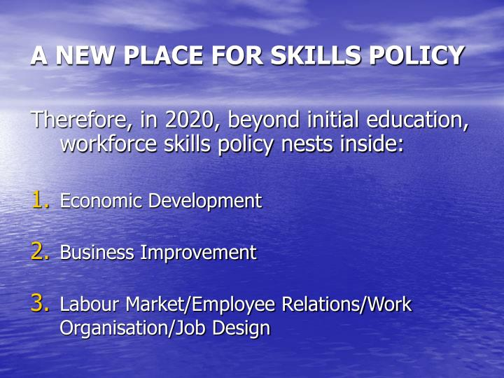 A NEW PLACE FOR SKILLS POLICY