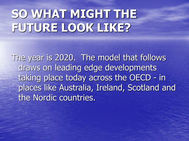 SO WHAT MIGHT THE FUTURE LOOK LIKE?