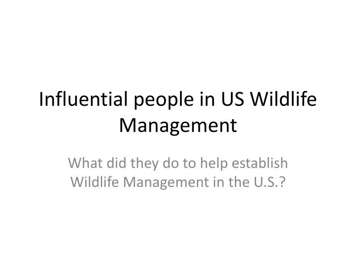 Influential people in US Wildlife Management
