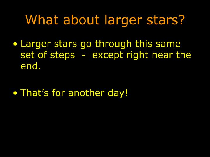 What about larger stars?