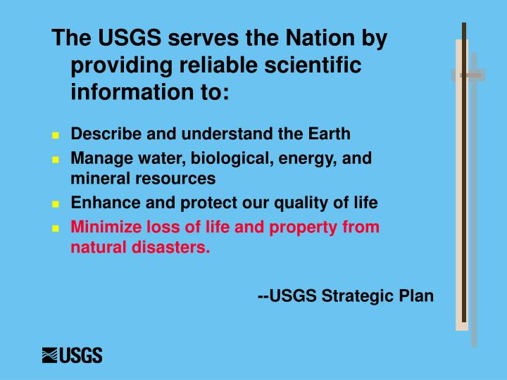The USGS serves the Nation by providing reliable scientific information to: