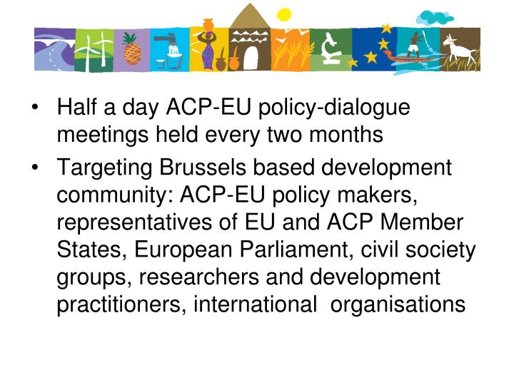 Half a day ACP-EU policy-dialogue meetings held every two months
