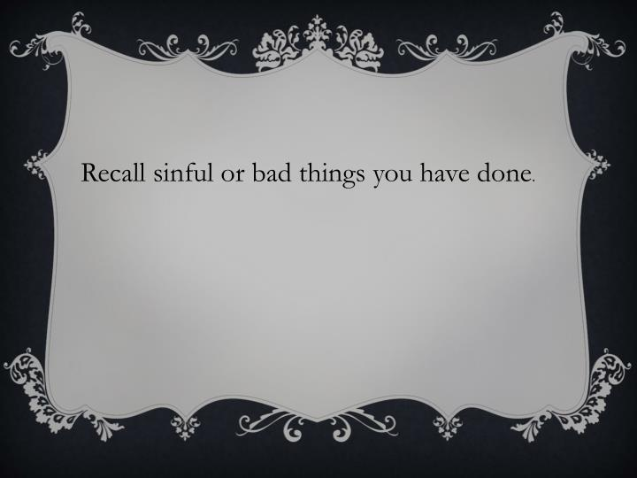 Recall sinful or bad things you have done