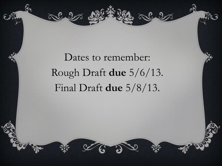 Dates to remember:  Rough Draft