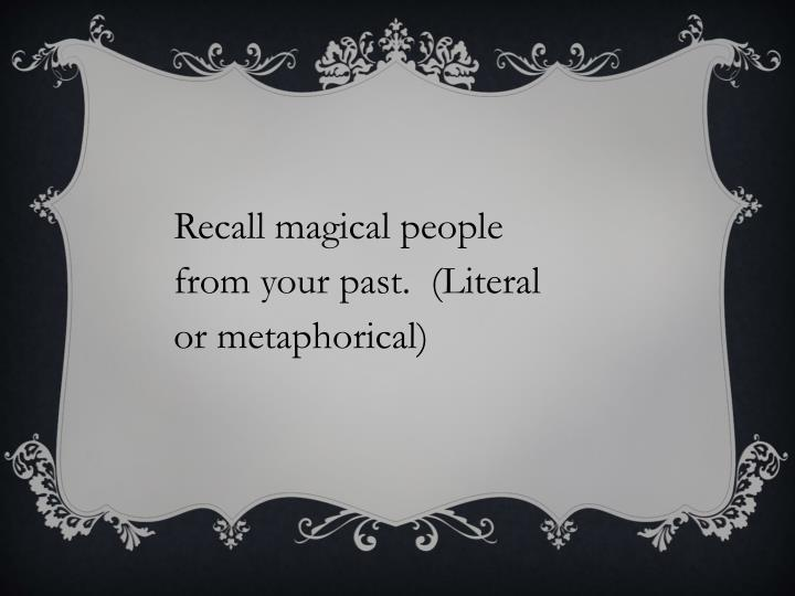 Recall magical people from your past.  (Literal or metaphorical)