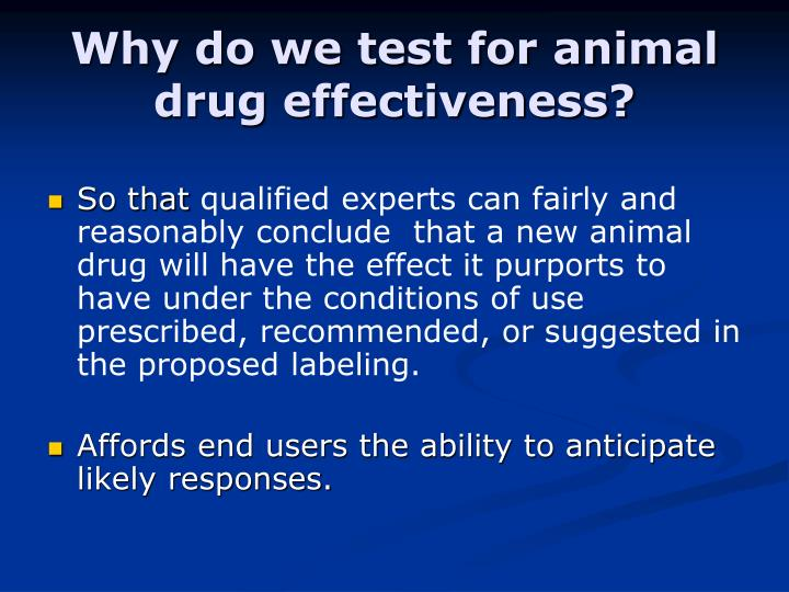 Why do we test for animal drug effectiveness?