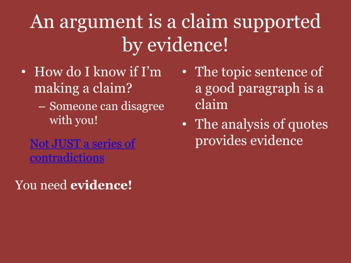 An argument is a claim supported by evidence!
