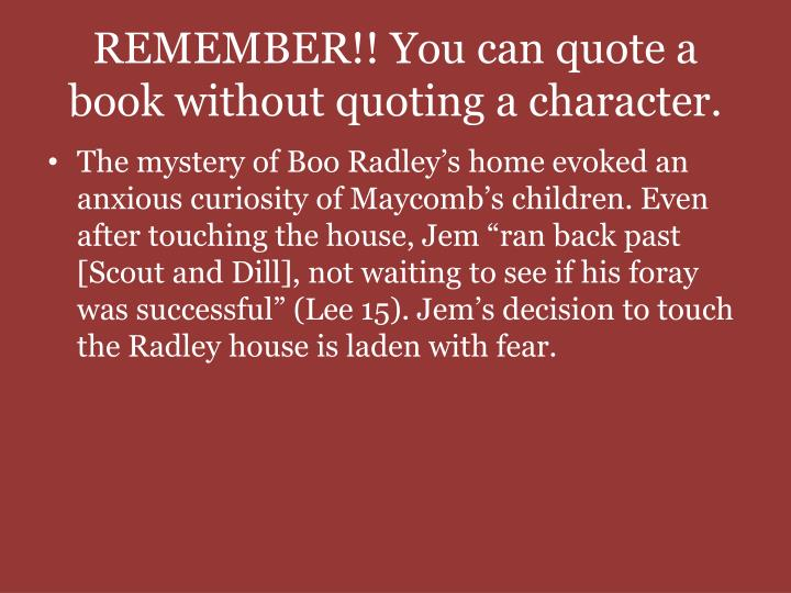 REMEMBER!! You can quote a book without quoting a character.