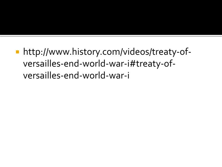 http://www.history.com/videos/treaty-of-versailles-end-world-war-i#treaty-of-versailles-end-world-war-i