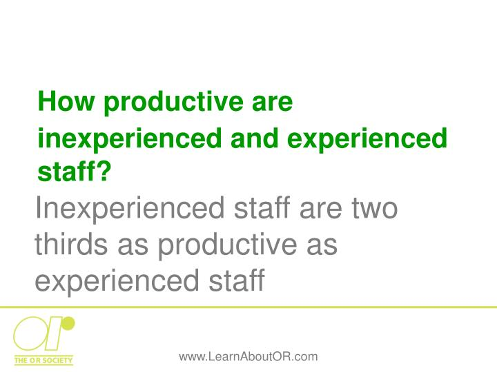 How productive are inexperienced and experienced staff?