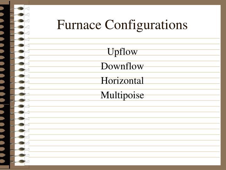 Furnace Configurations