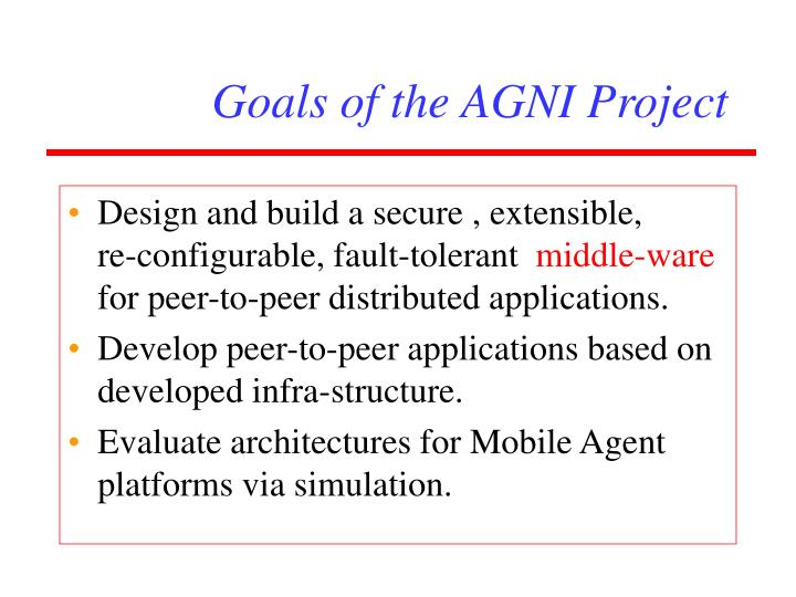 Goals of the agni project
