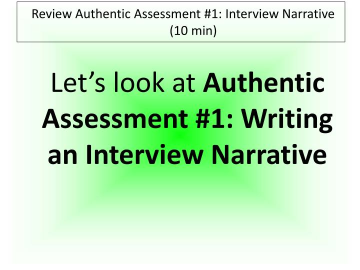 Review Authentic Assessment #1: Interview Narrative (10 min)