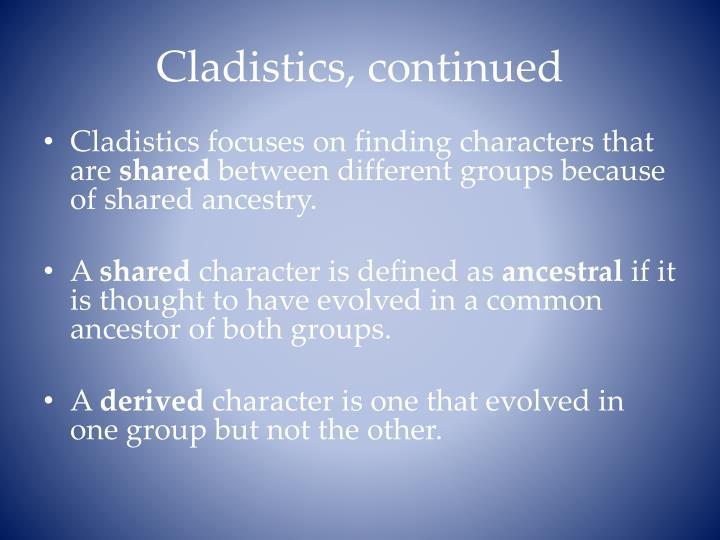 Cladistics, continued