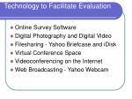 technology to facilitate evaluation