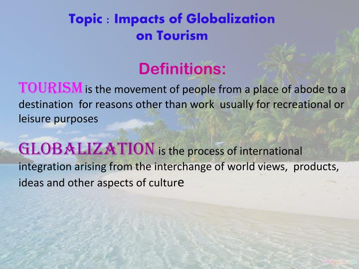 Topic : Impacts of Globalization on Tourism