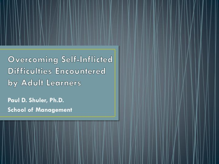 Overcoming self inflicted difficulties encountered by adult learners
